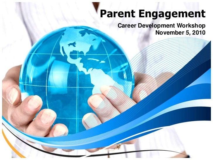 Parent Engagement<br />Career Development Workshop<br />November 5, 2010<br />