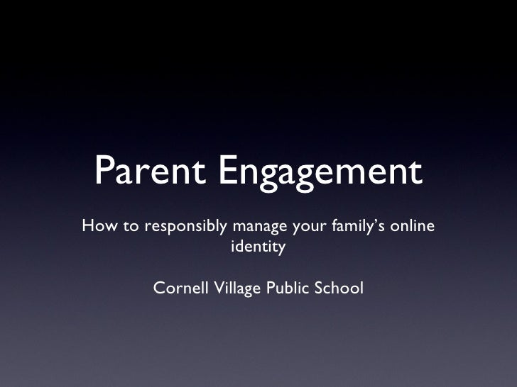 Parent Engagement <ul><li>How to responsibly manage your family's online identity </li></ul><ul><li>Cornell Village Public...