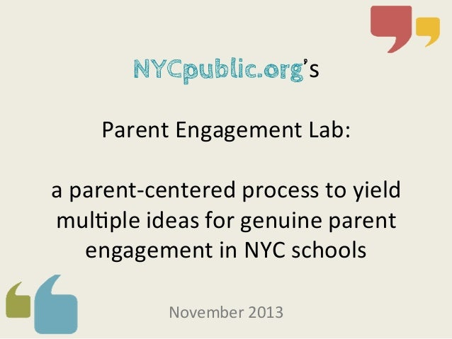 NYCpublic.org's       Parent  Engagement  Lab:        a  parent-‐centered  process  to  yie...