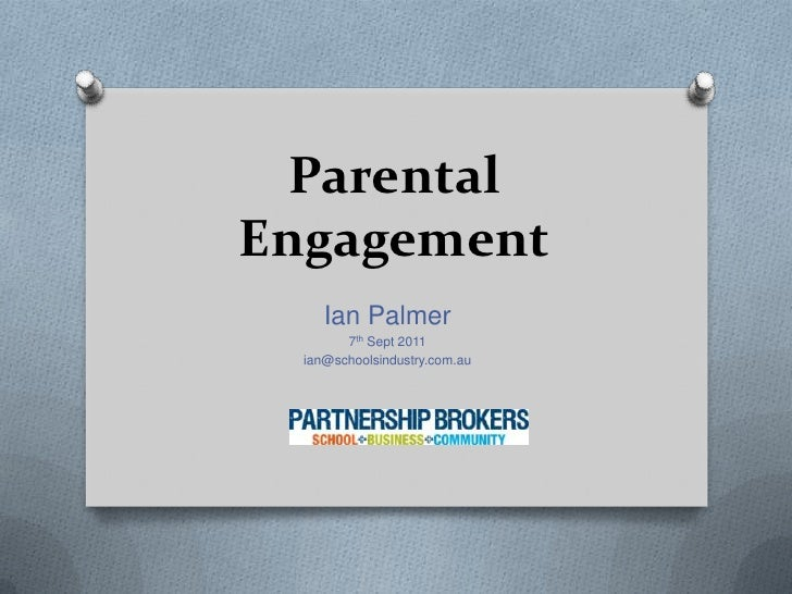 Parental Engagement<br />Ian Palmer<br />7th Sept 2011<br />ian@schoolsindustry.com.au<br />