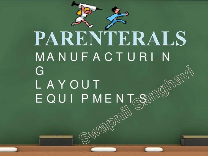 PARENTERALS<br />MANUFACTURING<br />LAYOUT<br />EQUIPMENTS<br />Swapnil Sanghavi<br />