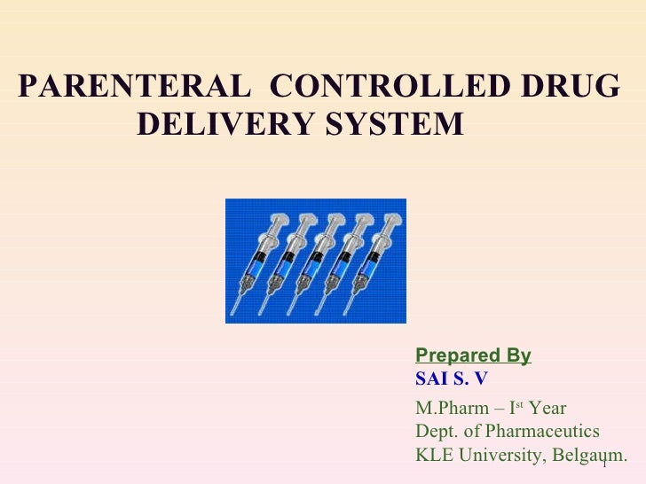 PARENTERAL  CONTROLLED DRUG   DELIVERY SYSTEM Prepared By SAI S. V M.Pharm – I st  Year Dept. of Pharmaceutics KLE Univers...