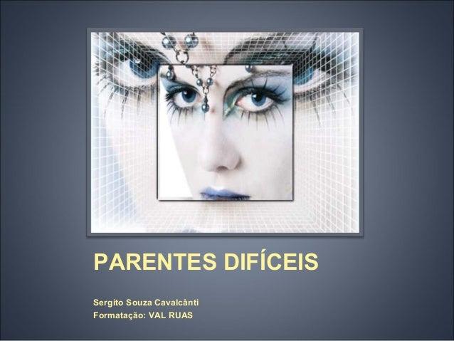PARENTES DIFÍCEISSergito Souza CavalcântiFormatação: VAL RUAS