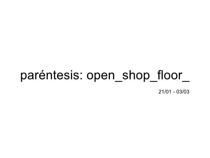 paréntesis: open_shop_floor_   21/01 - 03/03