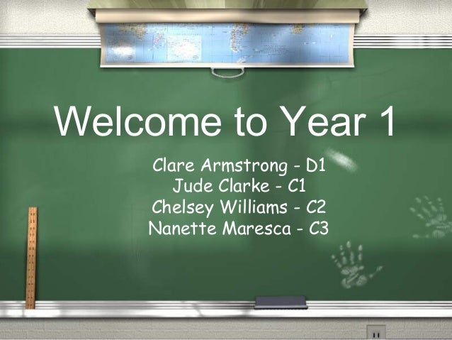 Welcome to Year 1    Clare Armstrong - D1       Jude Clarke - C1    Chelsey Williams - C2    Nanette Maresca - C3
