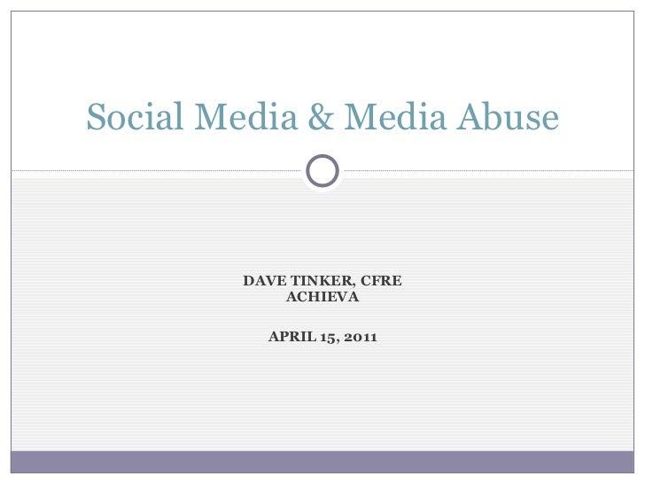 DAVE TINKER, CFRE ACHIEVA APRIL 15, 2011 Social Media & Media Abuse