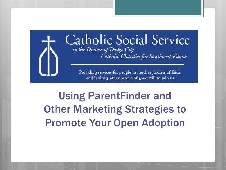 Using ParentFinder andOther Marketing Strategies toPromote Your Open Adoption