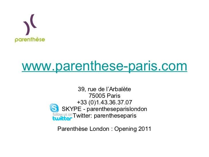 www.parenthese-paris.com 39, rue de l'Arbalète 75005 Paris +33 (0)1.43.36.37.07 SKYPE - parentheseparislondon Twitter: par...
