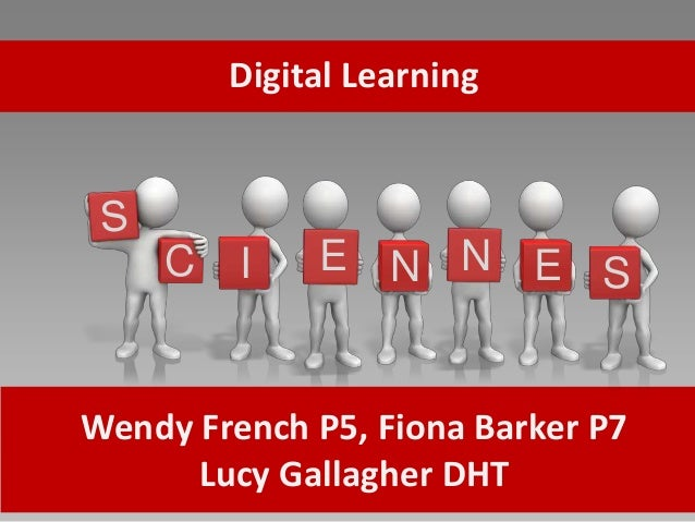 C NI E N E S Digital Learning Wendy French P5, Fiona Barker P7 Lucy Gallagher DHT