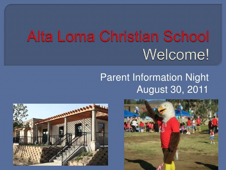 Alta Loma Christian SchoolWelcome! <br />Parent Information Night<br />August 30, 2011<br />
