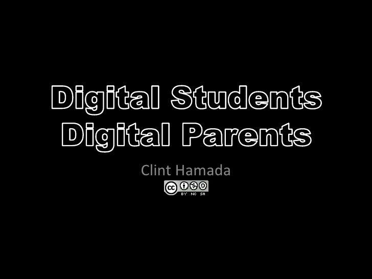 Digital StudentsDigital Parents<br />Clint Hamada<br />