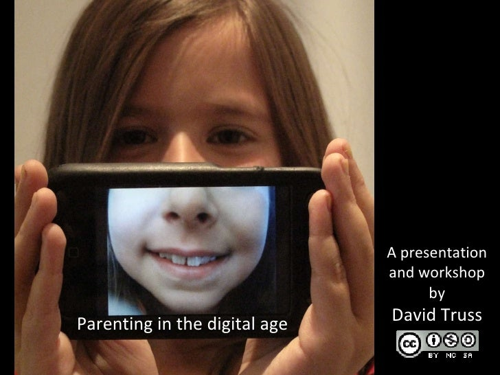 Parenting in the digital age A presentation and workshop by David Truss