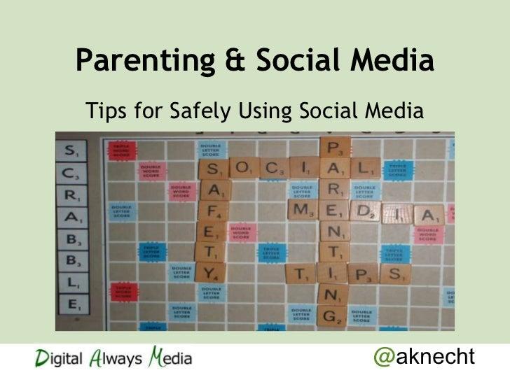 Parenting & Social MediaTips for Safely Using Social Media                            @aknecht