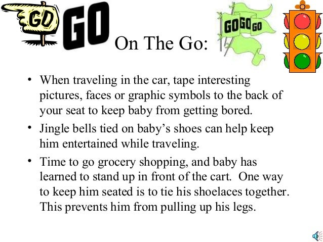 On The Go Cont' • When one or both parents are going to be absent from the baby for an extended period of time (business t...