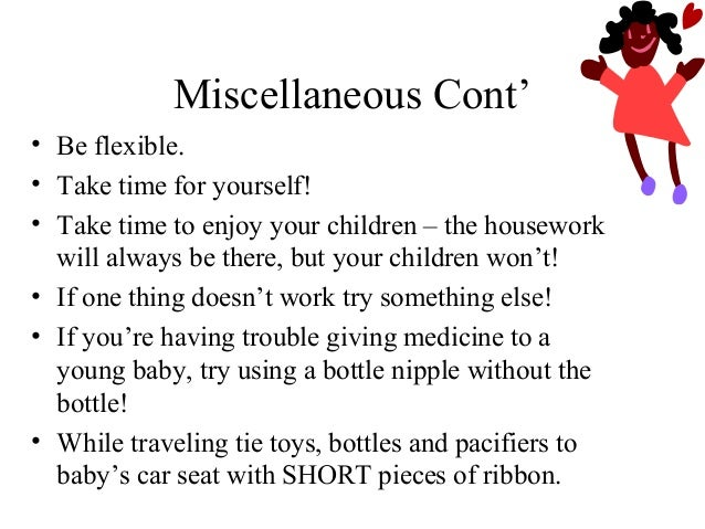 Miscellaneous Cont' • If your baby has suffered a finger or hand injury fill a bottle with juice and ice cubes and let him...