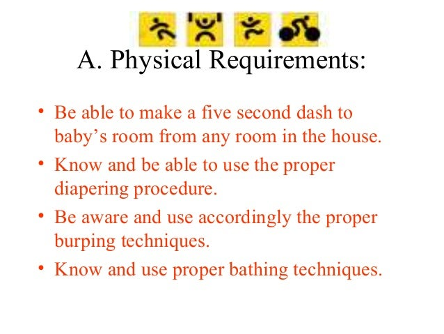 """A. Physical Requirements Cont' • Calf roping skills needed while changing the """"active"""" baby's diaper. • Balance beam skill..."""