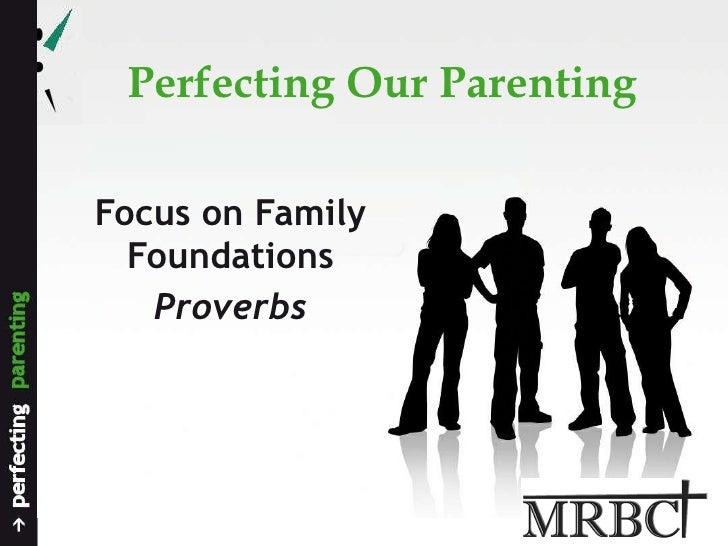 Perfecting Our Parenting Focus on Family Foundations Proverbs