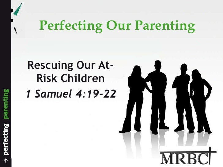 Perfecting Our Parenting Rescuing Our At-Risk Children 1 Samuel 4:19-22