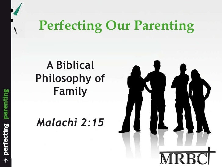Perfecting Our Parenting A Biblical Philosophy of Family Malachi 2:15