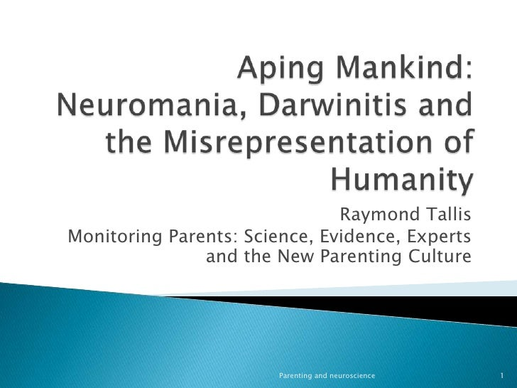 Aping Mankind: Neuromania, Darwinitis and the Misrepresentation of Humanity<br />Raymond Tallis<br />Monitoring Parents: S...