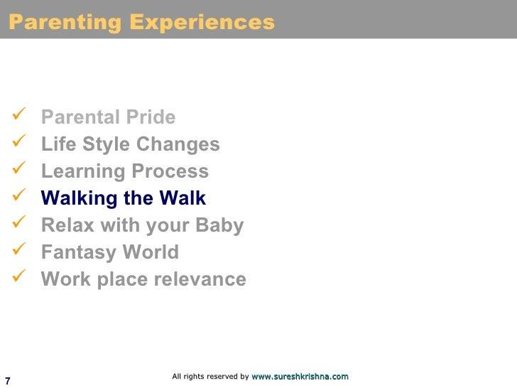 Parenting Experiences <ul><li>Parental Pride </li></ul><ul><li>Life Style Changes </li></ul><ul><li>Learning Process </li>...
