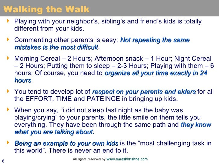 Walking the Walk <ul><li>Playing with your neighbor's, sibling's and friend's kids is totally different from your kids. </...