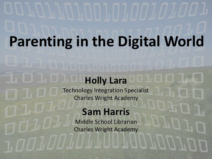 Parenting in the Digital World                Holly Lara        Technology Integration Specialist            Charles Wrigh...