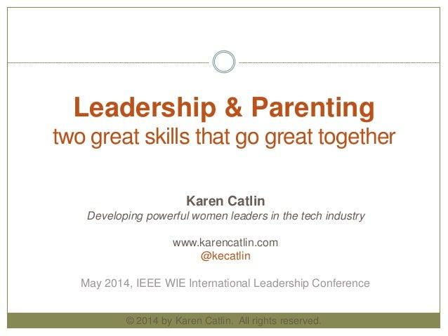 Leadership & Parenting Karen Catlin Developing powerful women leaders in the tech industry www.karencatlin.com @kecatlin M...