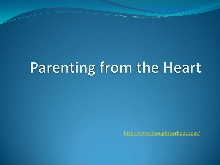 Parenting from the Heart<br />http://www.thoughtperhour.com/ <br />