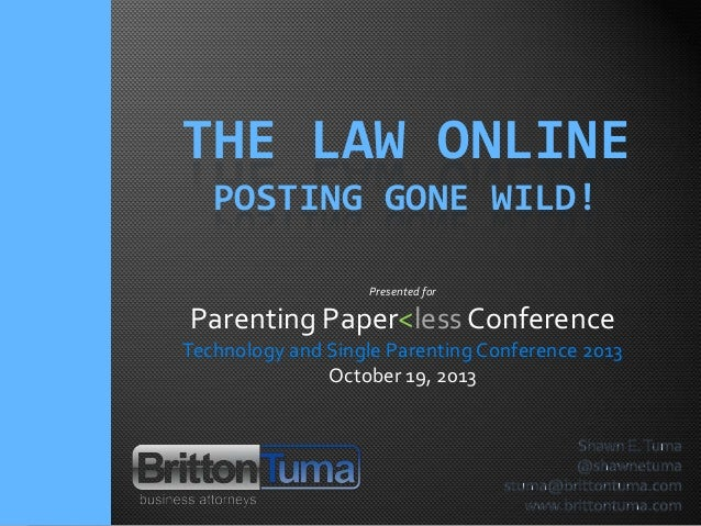 THE LAW ONLINE POSTING GONE WILD! Presented for  Parenting Paper<less Conference Technology and Single Parenting Conferenc...