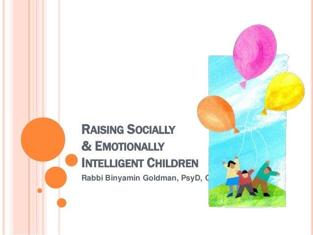 RAISING SOCIALLY& EMOTIONALLYINTELLIGENT CHILDRENRabbi Binyamin Goldman, PsyD, CSP