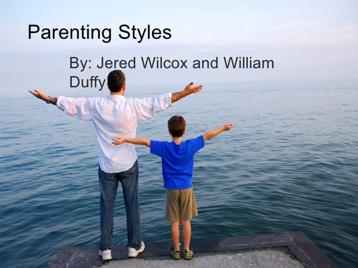 Parenting Styles By: Jered Wilcox and William Duffy