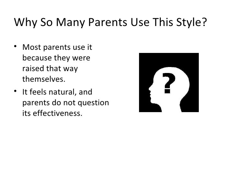parenting styles and their effectiveness Take the parenting styles quiz  an active parenting course and then share what they have learned with their  quiz to discover your parenting style.