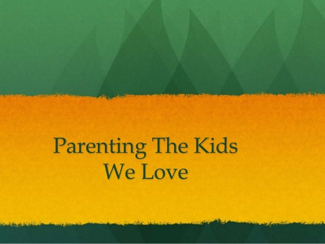 Parenting The KidsWe Love
