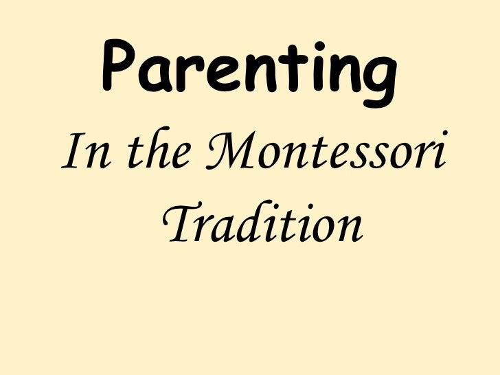 Parenting <ul><li>In the Montessori Tradition </li></ul>
