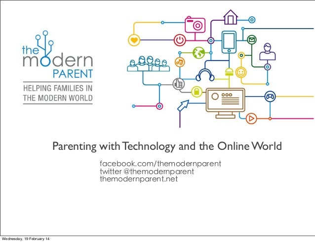 T  Parenting with Technology and the Online World facebook.com/themodernparent twitter @themodernparent themodernparent.ne...