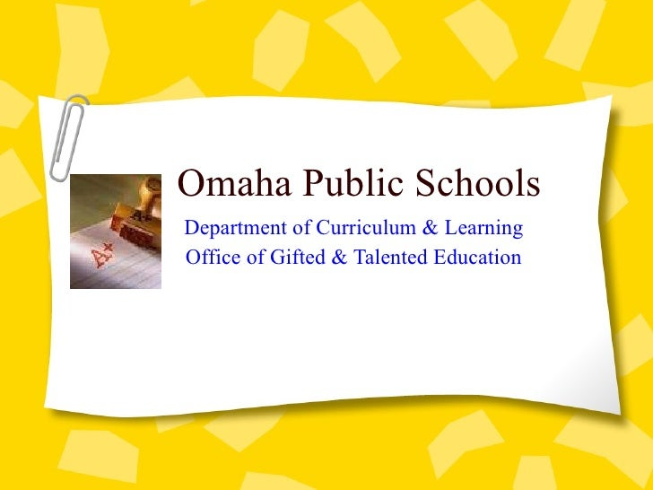 Omaha Public Schools Department of Curriculum & Learning Office of Gifted & Talented Education