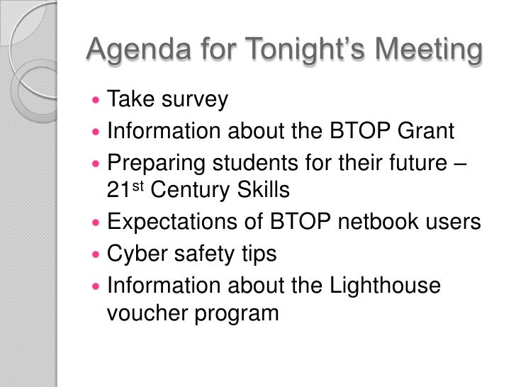 Agenda for Tonight's Meeting<br />Take survey<br />Information about the BTOP Grant<br />Preparing students for their futu...