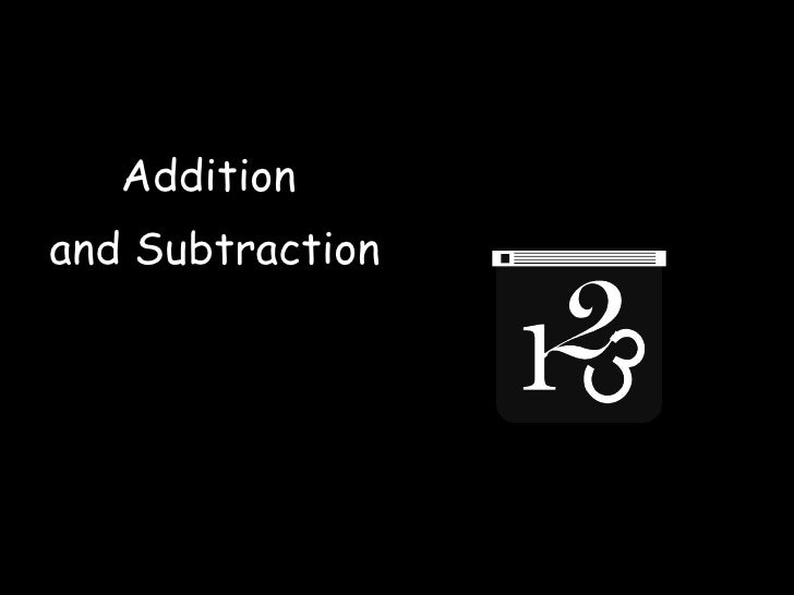 <ul><li>Addition  </li></ul><ul><li>and Subtraction </li></ul>