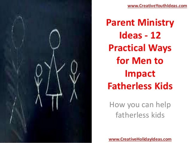 Parent Ministry Ideas - 12 Practical Ways for Men to Impact Fatherless Kids How you can help fatherless kids www.CreativeY...