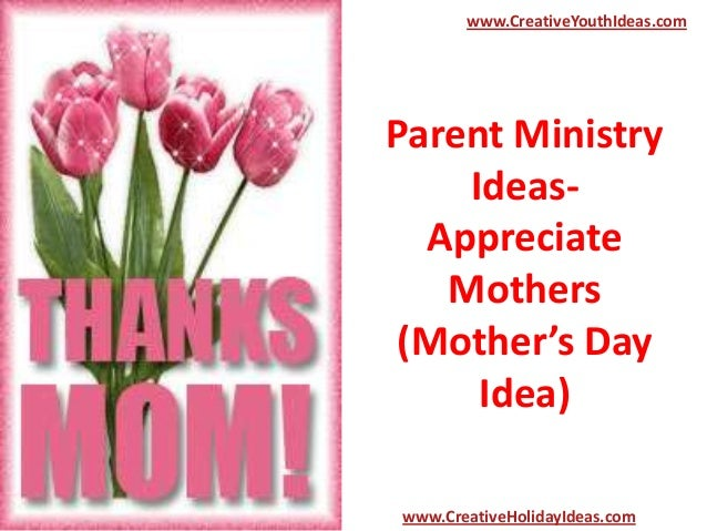 Parent Ministry Ideas- Appreciate Mothers (Mother's Day Idea) www.CreativeYouthIdeas.com www.CreativeHolidayIdeas.com