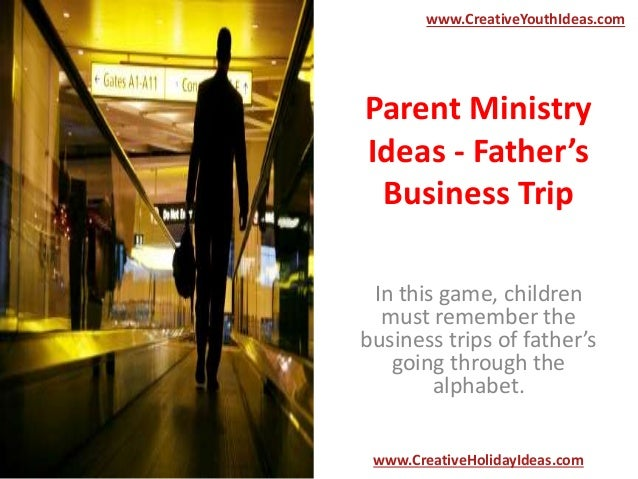 Parent Ministry Ideas - Father's Business Trip In this game, children must remember the business trips of father's going t...