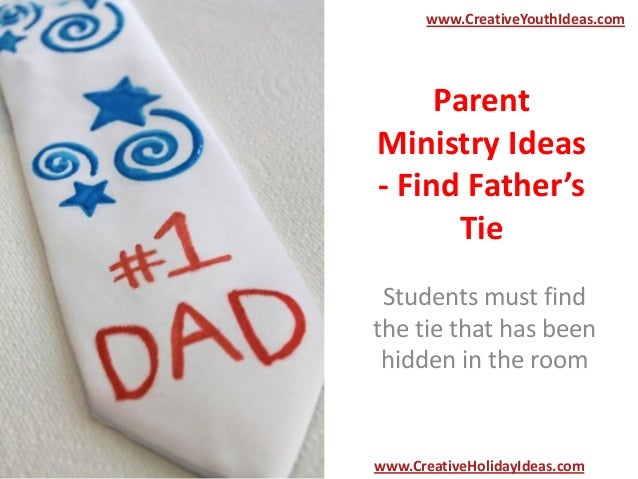 Parent Ministry Ideas - Find Father's Tie Students must find the tie that has been hidden in the room www.CreativeYouthIde...