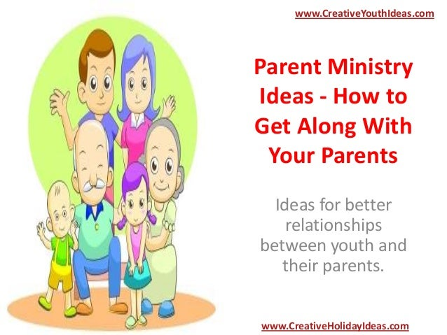 Parent Ministry Ideas - How to Get Along With Your Parents Ideas for better relationships between youth and their parents....