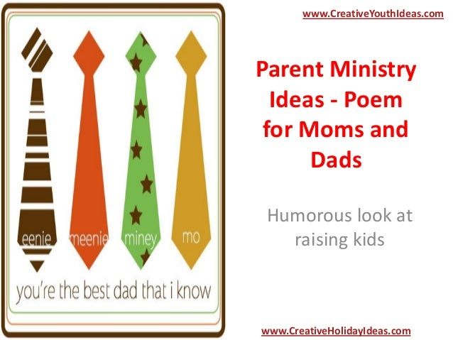 Parent Ministry Ideas - Poem for Moms and Dads Humorous look at raising kids www.CreativeYouthIdeas.com www.CreativeHolida...