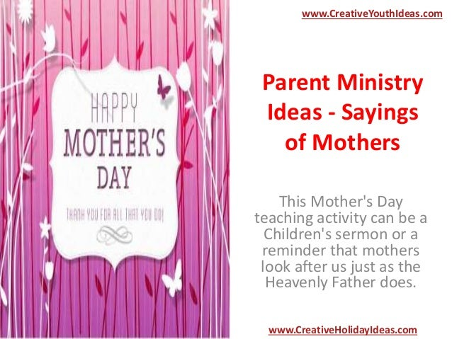 Parent Ministry Ideas - Sayings of Mothers This Mother's Day teaching activity can be a Children's sermon or a reminder th...