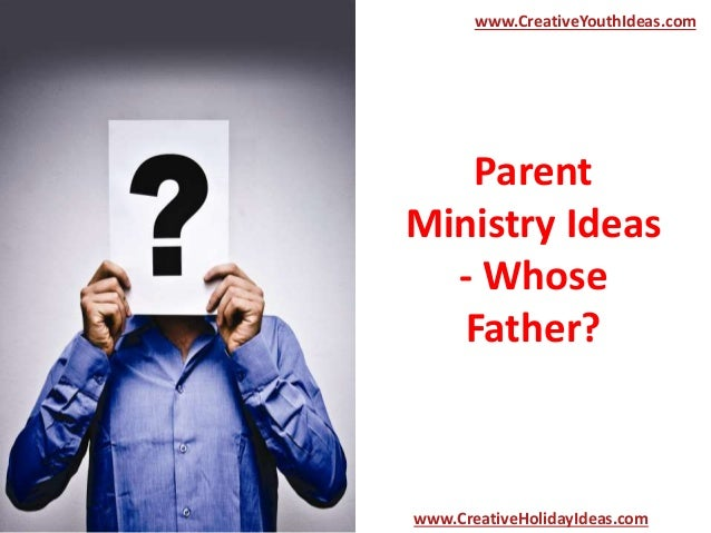 Parent Ministry Ideas - Whose Father? www.CreativeYouthIdeas.com www.CreativeHolidayIdeas.com