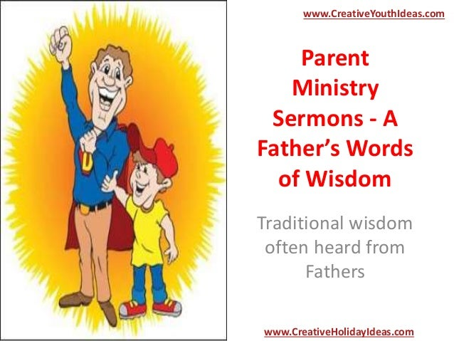 Parent Ministry Sermons - A Father's Words of Wisdom Traditional wisdom often heard from Fathers www.CreativeYouthIdeas.co...