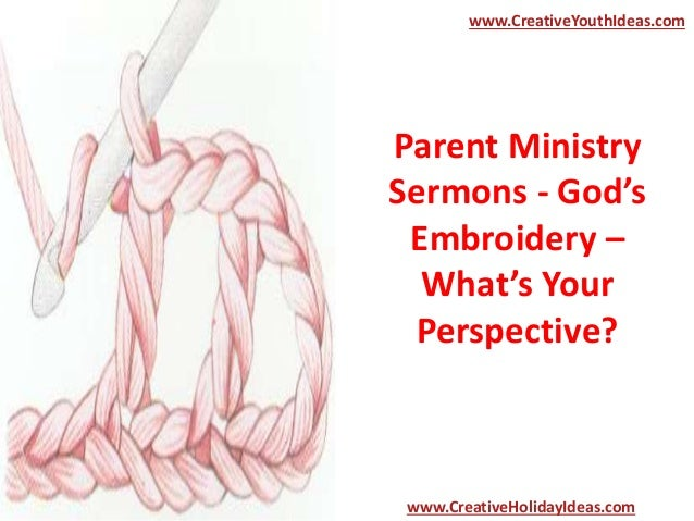 Parent Ministry Sermons - God's Embroidery – What's Your Perspective? www.CreativeYouthIdeas.com www.CreativeHolidayIdeas....