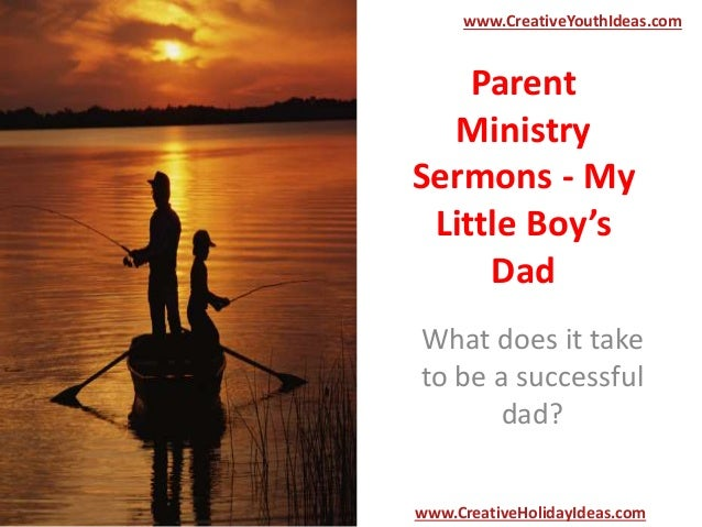 Parent Ministry Sermons - My Little Boy's Dad What does it take to be a successful dad? www.CreativeYouthIdeas.com www.Cre...